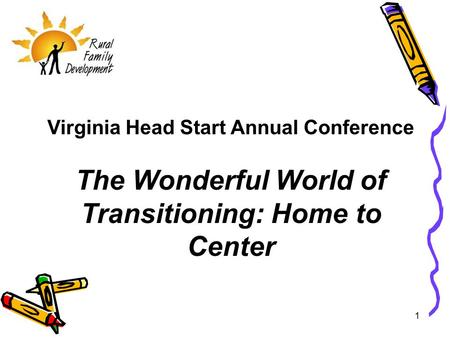 1 Virginia Head Start Annual Conference The Wonderful World of Transitioning: Home to Center.