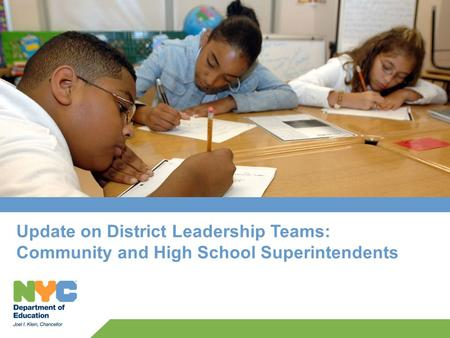 Update on District Leadership Teams: Community and High School Superintendents.