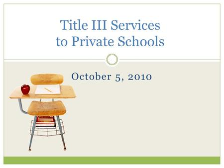 October 5, 2010 Title III Services to Private Schools.