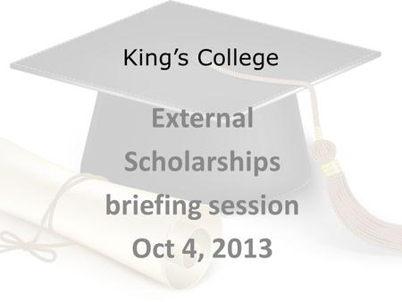 King's College External Scholarships briefing session Oct 4, 2013.