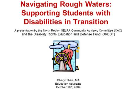 Navigating Rough Waters: Supporting Students with Disabilities in Transition A presentation by the North Region SELPA Community Advisory Committee (CAC)