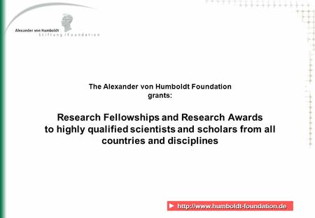 The Alexander von Humboldt Foundation grants: Research Fellowships and Research Awards.