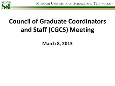 Council of Graduate Coordinators and Staff (CGCS) Meeting March 8, 2013.
