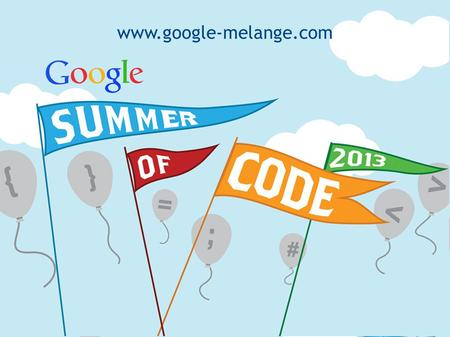Www.google-melange.org www.google-melange.com. Agenda What is Google Summer of Code? What are the goals of the program? How does Google Summer of Code.
