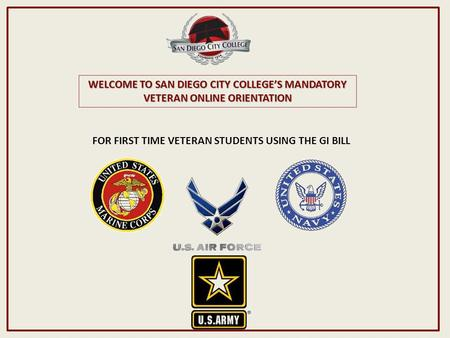 WELCOME TO SAN DIEGO CITY COLLEGE'S MANDATORY VETERAN ONLINE ORIENTATION FOR FIRST TIME VETERAN STUDENTS USING THE GI BILL.