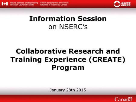 Information Session on NSERC's Collaborative Research and Training Experience (CREATE) Program January 28th 2015.