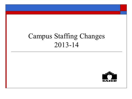 Campus Staffing Changes 2013-14. 12-13 Positions to be deleted from CNA/CIP  Title I, Title II, SCE  Academic Deans (211)  Administrative Assistants.