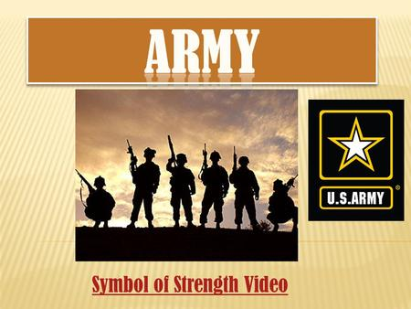 Symbol of Strength Video.  Largest military branch  In the war the longest  Base security  Engaging enemy targets on the ground  Helicopter missions.