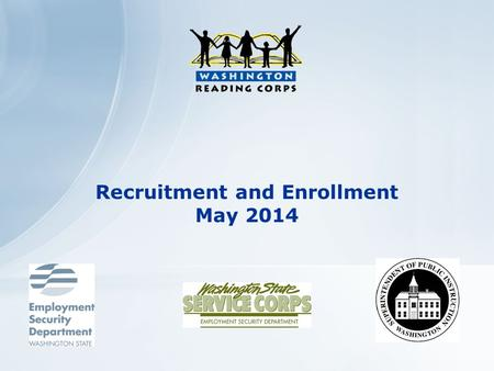 Recruitment and Enrollment May 2014. The WRC is a program of The Washington Service Corps (WSC), which was created by the state legislature in 1983 to.