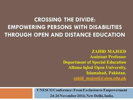 CROSSING THE DIVIDE: EMPOWERING PERSONS WITH DISABILITIES THROUGH OPEN AND DISTANCE EDUCATION UNESCO Conference: From Exclusion to Empowerment 24-26 November.