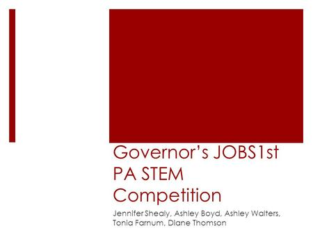 Governor's JOBS1st PA STEM Competition Jennifer Shealy, Ashley Boyd, Ashley Walters, Tonia Farnum, Diane Thomson.