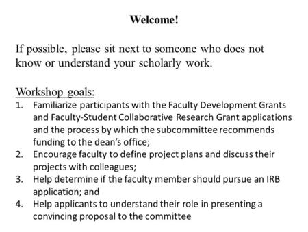 Welcome! If possible, please sit next to someone who does not know or understand your scholarly work. Workshop goals: 1.Familiarize participants with the.
