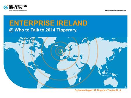 ENTERPRISE Who to Talk to 2014 Tipperary. Catherine Hogan LIT Tipperary Thurles 2014.
