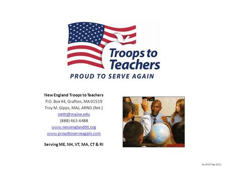 New England Troops to Teachers P.O. Box 44, Grafton, MA 01519 Troy M. Gipps, MAJ, ARNG (Ret.) (888) 463-6488