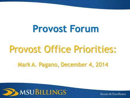 Provost Forum Provost Office Priorities: Mark A. Pagano, December 4, 2014.