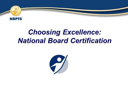 Choosing Excellence: National Board Certification.
