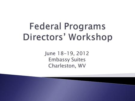 June 18-19, 2012 Embassy Suites Charleston, WV.  Day 1-Title I directors only ◦ WVDE reorganization and assignments of SEA coordinators ◦ Title I and.