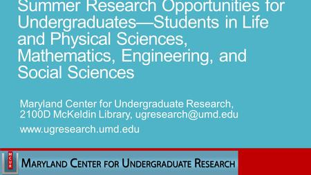 Summer Research Opportunities for Undergraduates—Students in Life and Physical Sciences, Mathematics, Engineering, and Social Sciences Maryland Center.