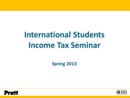 International Students Income Tax Seminar Spring 2013.