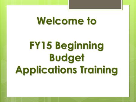Welcome to FY15 Beginning Budget Applications Training.