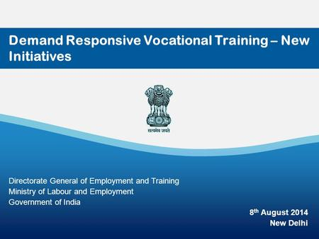1 Demand Responsive Vocational Training – New Initiatives Directorate General of Employment and Training Ministry of Labour and Employment Government of.
