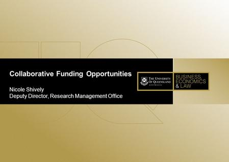 1 Collaborative Funding Opportunities Nicole Shively Deputy Director, Research Management Office.