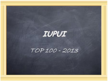TOP 100 - 2013. Program within the IUPUI Office of Alumni Relations Sponsored by the Student Organization for Alumni Relations (SOAR) Tasked with annually.