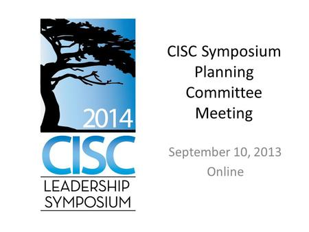 CISC Symposium Planning Committee Meeting September 10, 2013 Online.