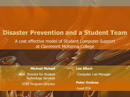 Disaster Prevention and a Student Team A cost effective model of Student Computer Support at Claremont McKenna College Micheal Malsed -Asst. Director for.