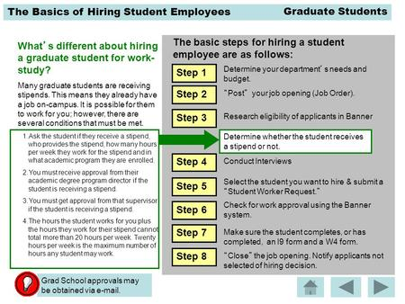 The Basics of Hiring Student Employees The basic steps for hiring a student employee are as follows: What's different about hiring a graduate student for.