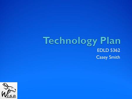 Technology Plan EDLD 5362 Casey Smith.