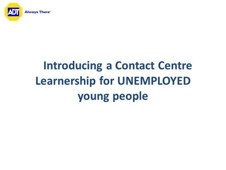 Introducing a Contact Centre Learnership for UNEMPLOYED young people.