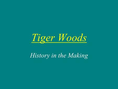 Tiger Woods History in the Making Leadership Qualities Confident Strong-willed Courageous Impressionistic Light-hearted Patriotic.