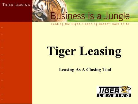 Tiger Leasing Leasing As A Closing Tool. What is a Lease? A lease is simply an agreement by a customer (Lessee) to pay a monthly rent for a specific amount.