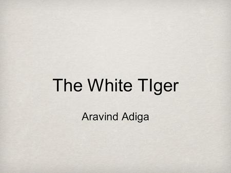 The White TIger Aravind Adiga. Corruption in India How corrupt is the Indian government? Recent corruption scandals What people are doing about it Anna.