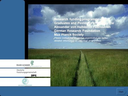 Research funding programmes for Graduates and Postdocs offered by the Alexander von Humboldt Foundation German Research Foundation Max Planck Society Please.