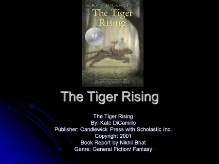 The Tiger Rising The Tiger Rising By: Kate DiCamillo