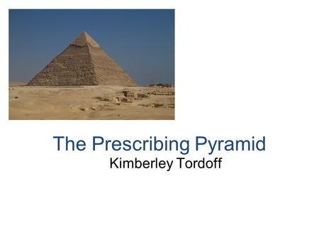 The Prescribing Pyramid Kimberley Tordoff. Aim of the session To appraise the use of the prescribing pyramid in relation to non medical prescribing decisions.