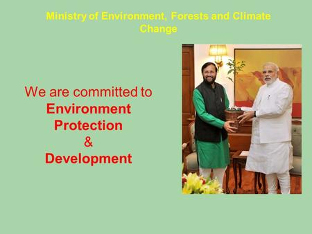 We are committed to Environment Protection & Development Ministry of Environment, Forests and Climate Change.