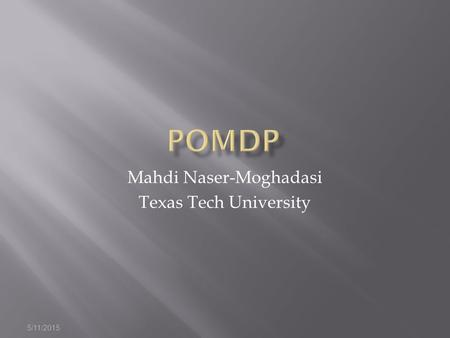 5/11/2015 Mahdi Naser-Moghadasi Texas Tech University.