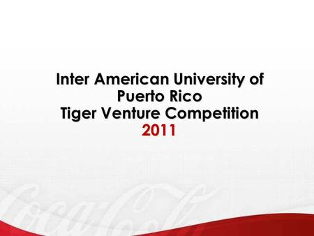 Inter American University of Puerto Rico Tiger Venture Competition 2011.