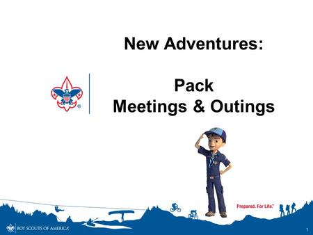 1 New Adventures: Pack Meetings & Outings. 2 What's Changing What's Not.