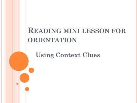 R EADING MINI LESSON FOR ORIENTATION Using Context Clues.