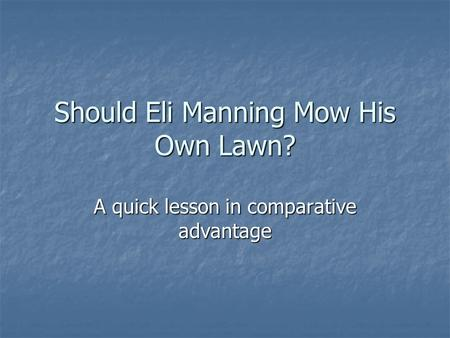 Should Eli Manning Mow His Own Lawn? A quick lesson in comparative advantage.