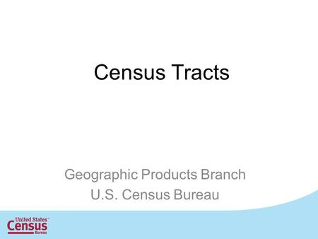 Census Tracts Geographic Products Branch U.S. Census Bureau.