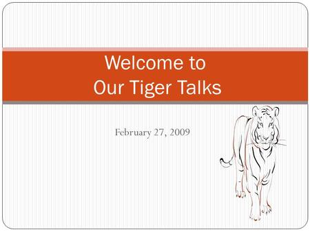 February 27, 2009 Welcome to Our Tiger Talks. Do you remember this year's three CAIS School Goals?