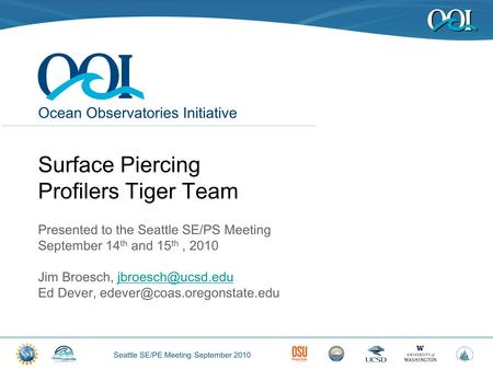 Seattle SE/PE Meeting September 2010 Ocean Observatories Initiative Surface Piercing Profilers Tiger Team Presented to the Seattle SE/PS Meeting September.