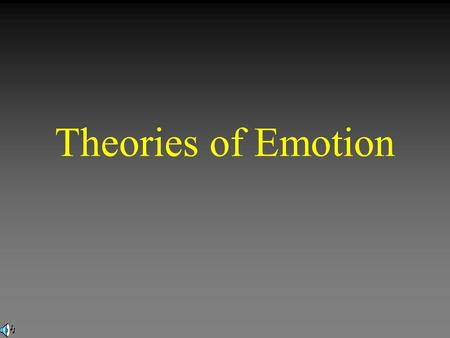 Theories of Emotion. Historical Approaches Common Sense Theory 1.Emotion-arousing stimulus leads to a 2.Conscious feeling (fear, anger) and a 3. Physiological.