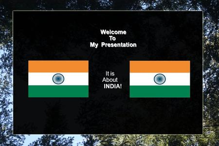 Welcome To To My Presentation My Presentation It is About INDIA!