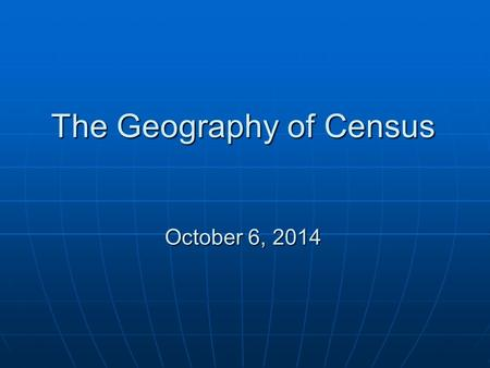 The Geography of Census October 6, 2014. What is the Census? The U.S. Census Bureau conducts many surveys but the most widely known and used is the decennial.